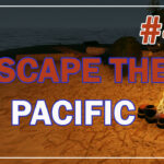 Escape The Pacific Прохождение #44 ♦ ОБНОВЛЕНИЕ АЛЬФА 52 ♦